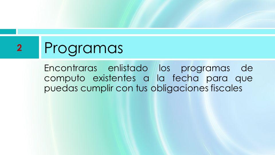 Encontraras enlistado los programas de computo existentes a la fecha para que puedas cumplir con tus obligaciones fiscales Programas 2