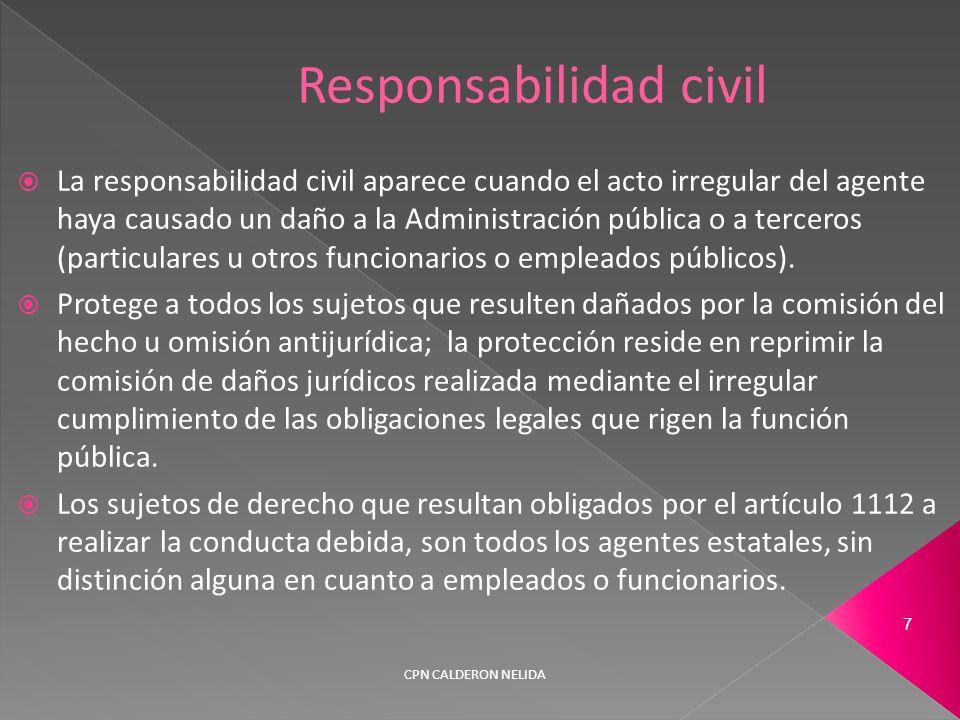  La responsabilidad civil aparece cuando el acto irregular del agente haya causado un daño a la Administración pública o a terceros (particulares u otros funcionarios o empleados públicos).