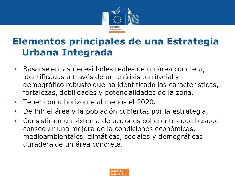Regional & Urban Policy Elementos principales de una Estrategia Urbana Integrada Basarse en las necesidades reales de un área concreta, identificadas a través de un análisis territorial y demográfico robusto que ha identificado las características, fortalezas, debilidades y potencialidades de la zona.