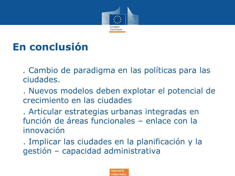 Regional & Urban Policy En conclusión. Cambio de paradigma en las políticas para las ciudades..