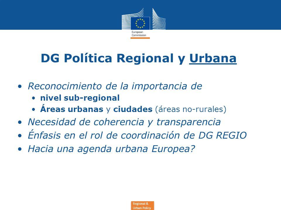 Regional & Urban Policy DG Política Regional y Urbana Reconocimiento de la importancia de nivel sub-regional Áreas urbanas y ciudades (áreas no-rurales) Necesidad de coherencia y transparencia Énfasis en el rol de coordinación de DG REGIO Hacia una agenda urbana Europea