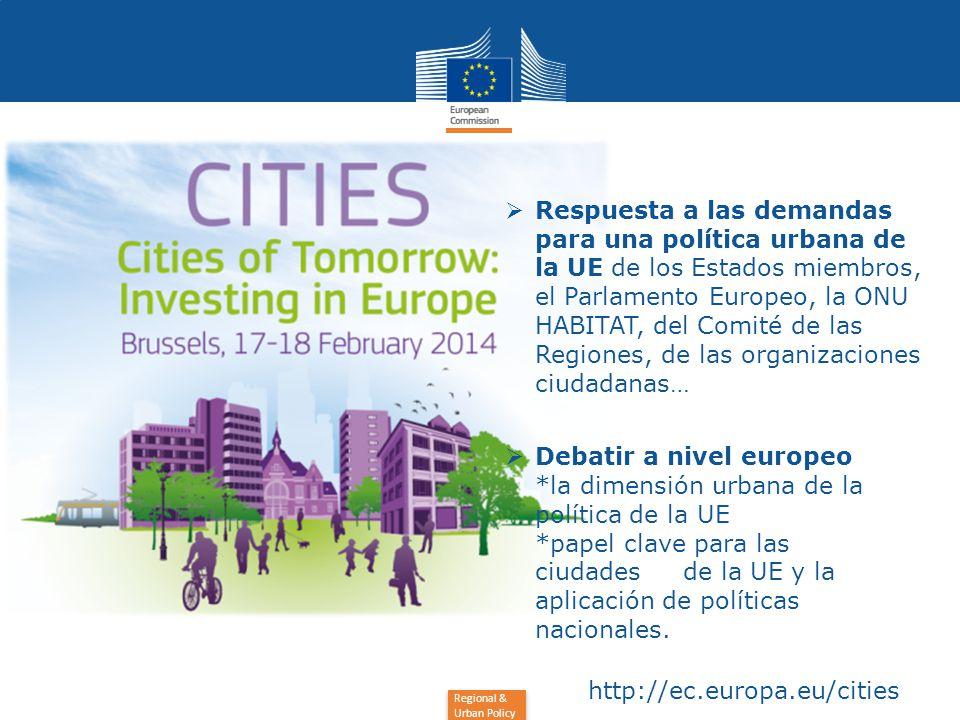 Regional & Urban Policy  Respuesta a las demandas para una política urbana de la UE de los Estados miembros, el Parlamento Europeo, la ONU HABITAT, del Comité de las Regiones, de las organizaciones ciudadanas…  Debatir a nivel europeo *la dimensión urbana de la política de la UE *papel clave para las ciudades de la UE y la aplicación de políticas nacionales.
