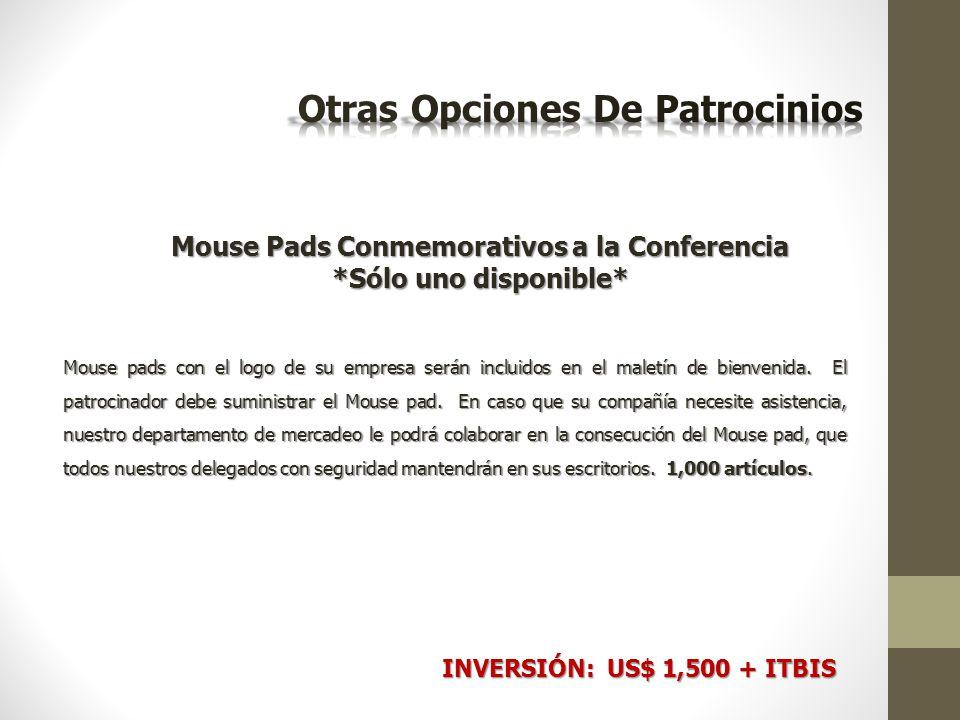 Mouse Pads Conmemorativos a la Conferencia *Sólo uno disponible* Mouse pads con el logo de su empresa serán incluidos en el maletín de bienvenida.
