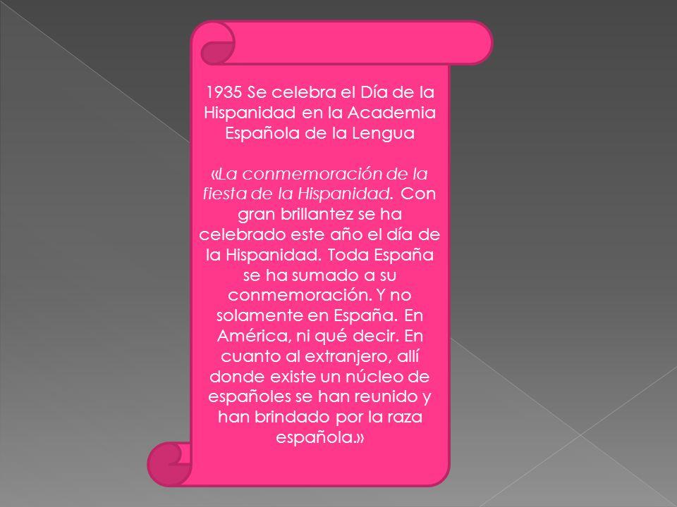 1935 Se celebra el Día de la Hispanidad en la Academia Española de la Lengua «La conmemoración de la fiesta de la Hispanidad.