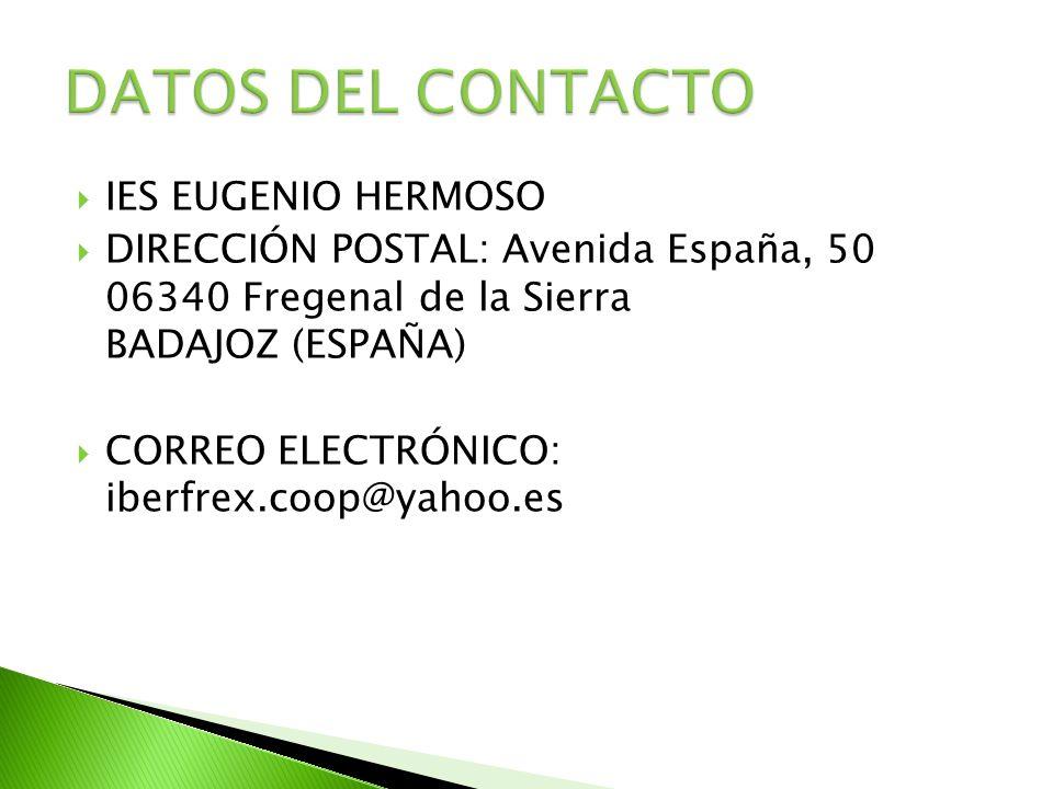  IES EUGENIO HERMOSO  DIRECCIÓN POSTAL: Avenida España, 50 06340 Fregenal de la Sierra BADAJOZ (ESPAÑA)  CORREO ELECTRÓNICO: iberfrex.coop@yahoo.es