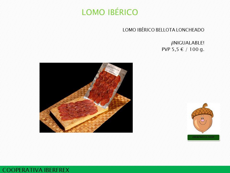 COOPERATIVA IBERFREX LOMO IBÉRICO BELLOTA LONCHEADO ¡INIGUALABLE! PVP 5,5 € / 100 g.