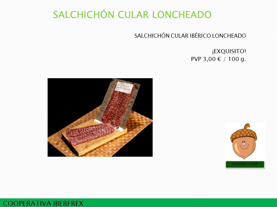 COOPERATIVA IBERFREX SALCHICHÓN CULAR IBÉRICO LONCHEADO ¡EXQUISITO! PVP 3,00 € / 100 g.