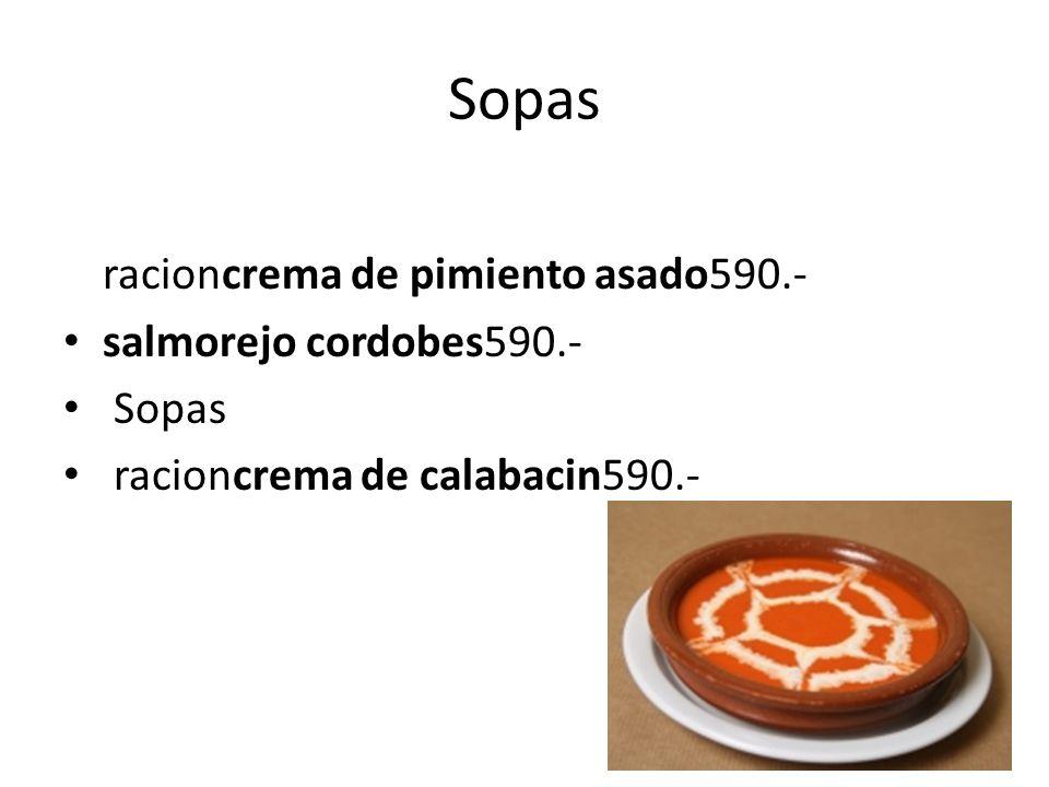 Sopas racioncrema de pimiento asado590.- salmorejo cordobes590.- Sopas racioncrema de calabacin590.-