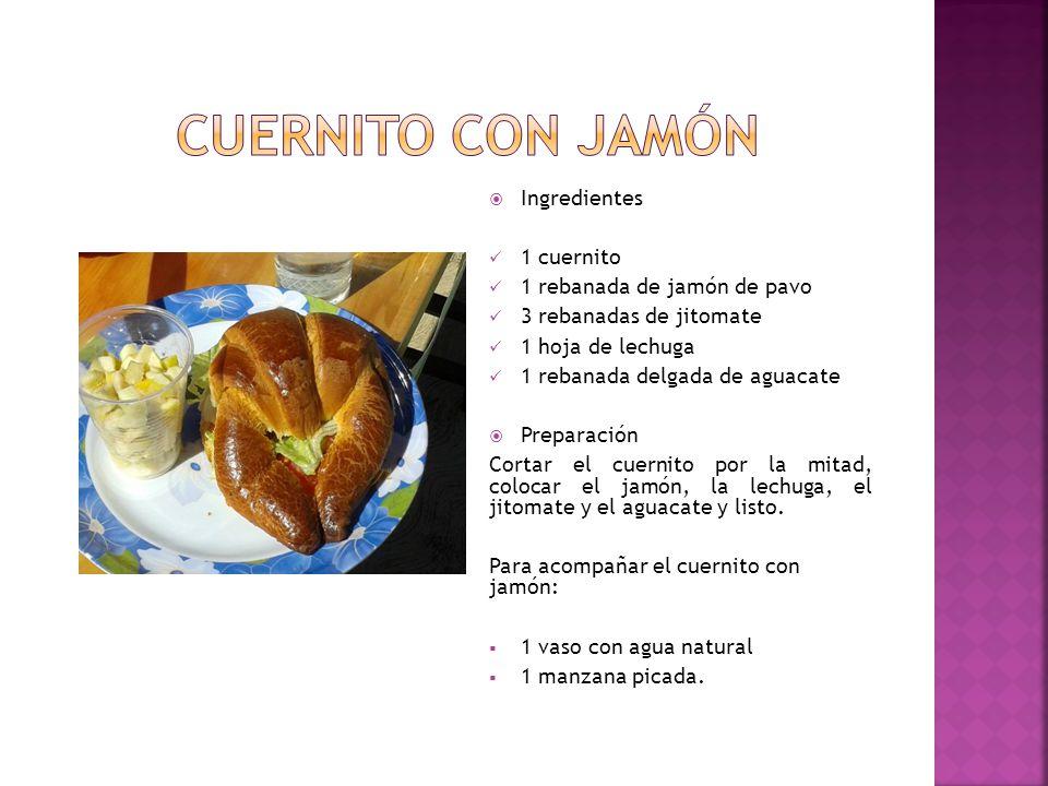  Ingredientes 1 cuernito 1 rebanada de jamón de pavo 3 rebanadas de jitomate 1 hoja de lechuga 1 rebanada delgada de aguacate  Preparación Cortar el cuernito por la mitad, colocar el jamón, la lechuga, el jitomate y el aguacate y listo.