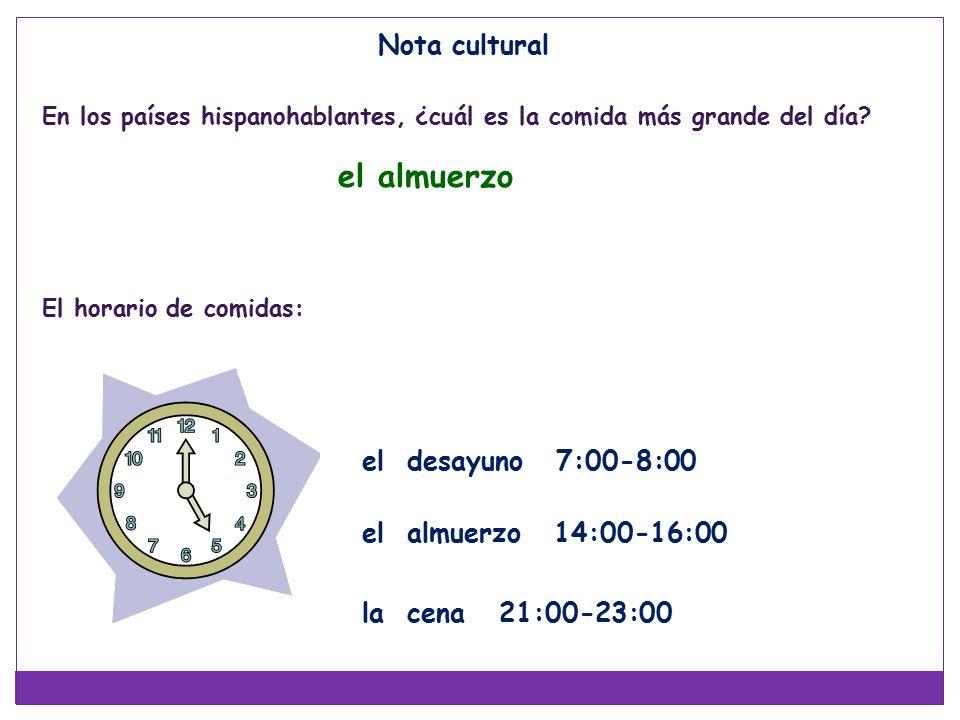 Nota cultural el desayuno 7:00-8:00 el almuerzo 14:00-16:00 la cena 21:00-23:00 En los países hispanohablantes, ¿cuál es la comida más grande del día.