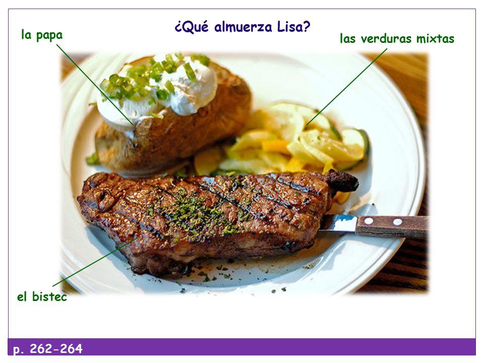 ¿Qué almuerza Lisa p. 262-264 el bistec las verduras mixtas la papa