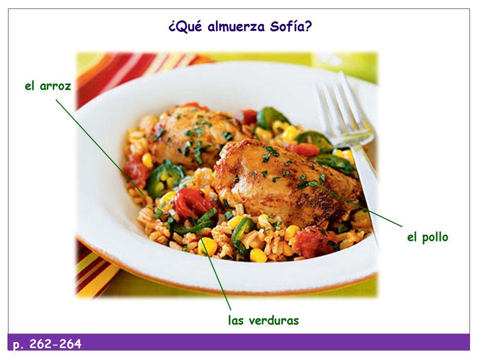 ¿Qué almuerza Sofía p. 262-264 el pollo el arroz las verduras
