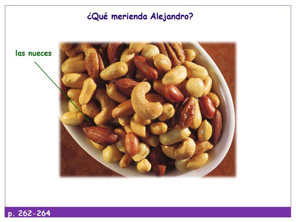 ¿Qué merienda Alejandro las nueces p. 262-264