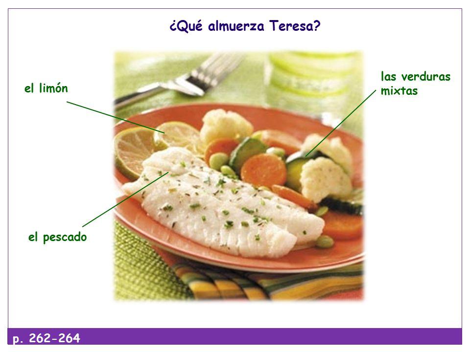 ¿Qué almuerza Teresa el pescado el limón las verduras mixtas p. 262-264