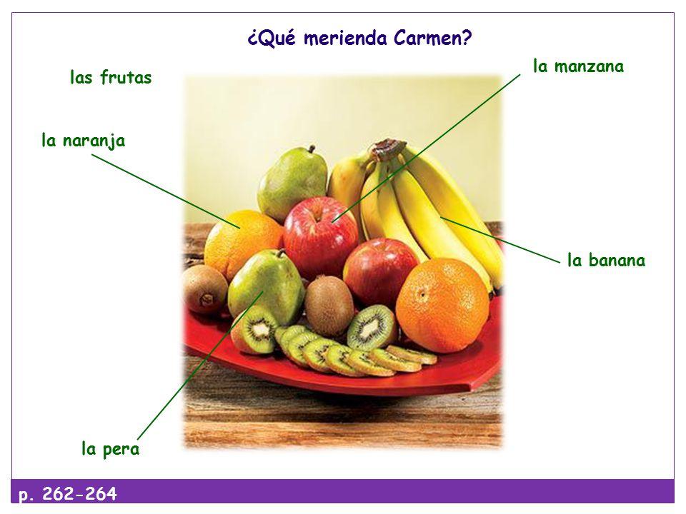 ¿Qué merienda Carmen la naranja la manzana la pera las frutas la banana p. 262-264