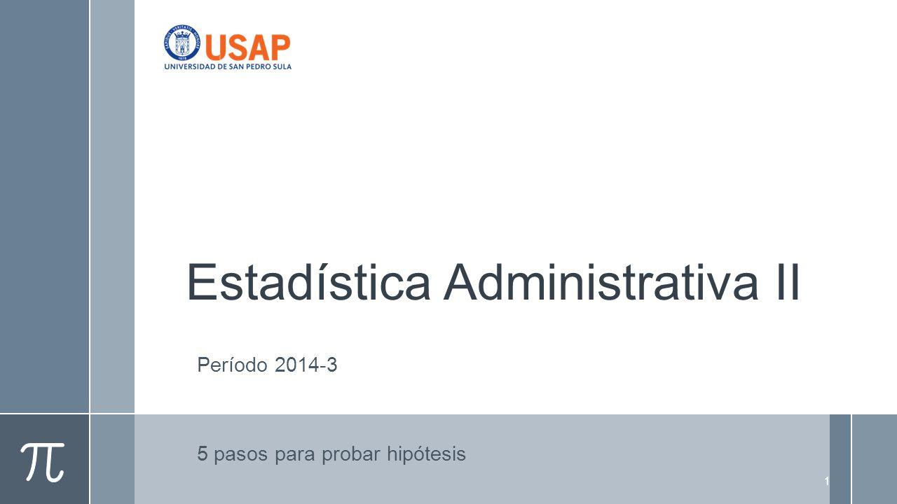 Estadística Administrativa II Período 2014-3 5 pasos para probar hipótesis 1