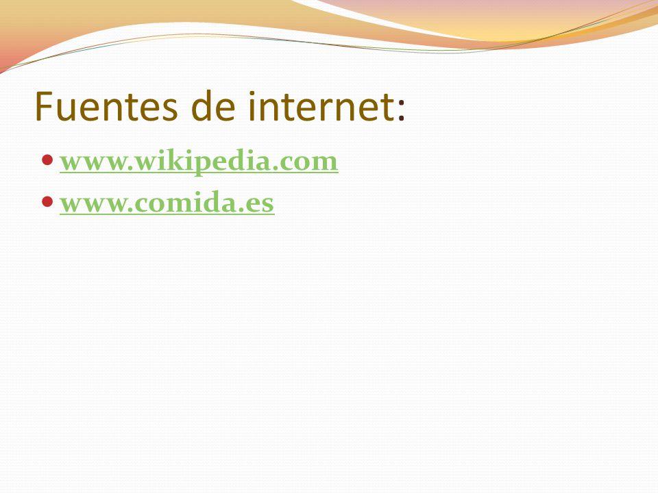 Fuentes de internet: www.wikipedia.com www.comida.es