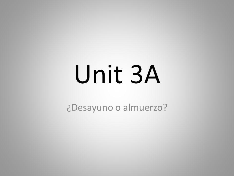 Unit 3A ¿Desayuno o almuerzo