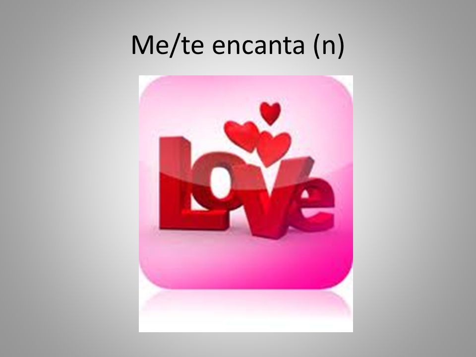 Me/te encanta (n)