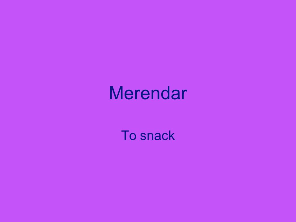 Merendar To snack