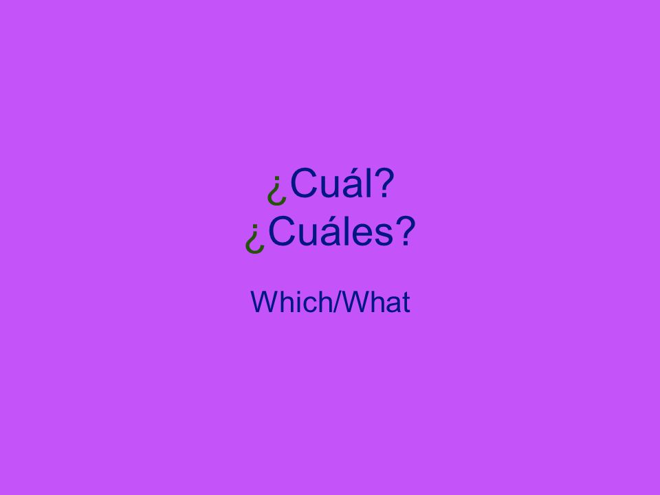 ¿Cuál ¿Cuáles Which/What