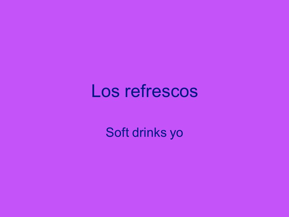 Los refrescos Soft drinks yo