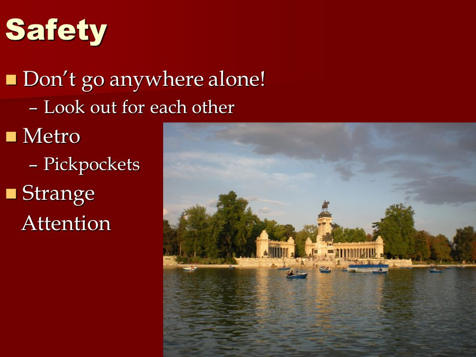 Safety Don't go anywhere alone. Don't go anywhere alone.