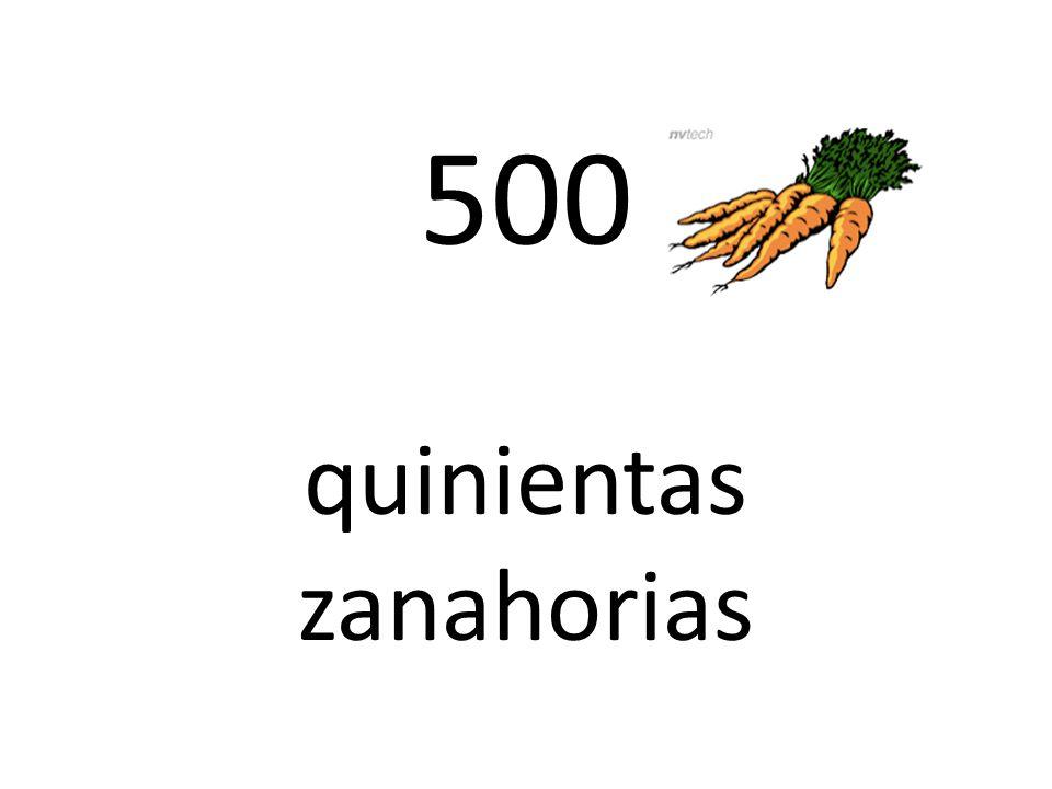 500 quinientas zanahorias
