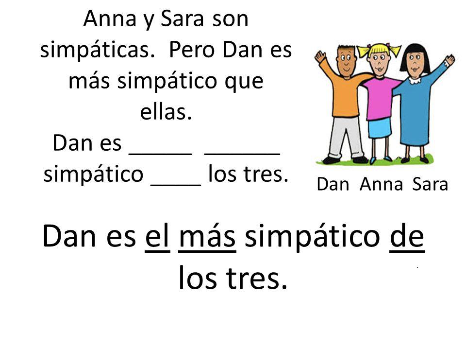 Anna y Sara son simpáticas. Pero Dan es más simpático que ellas.