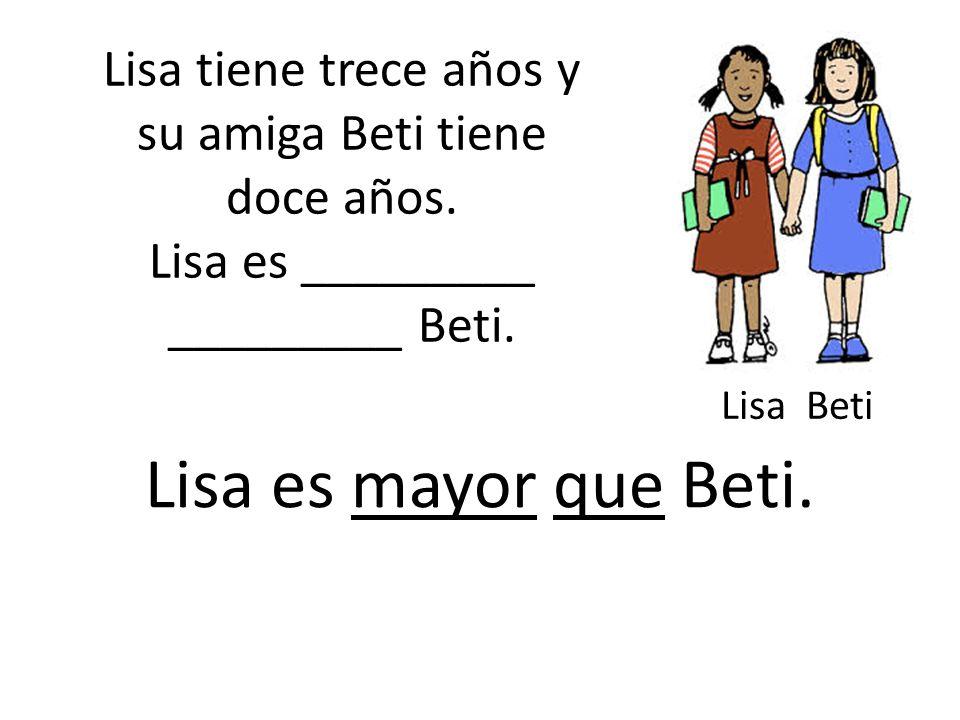 Lisa tiene trece años y su amiga Beti tiene doce años.