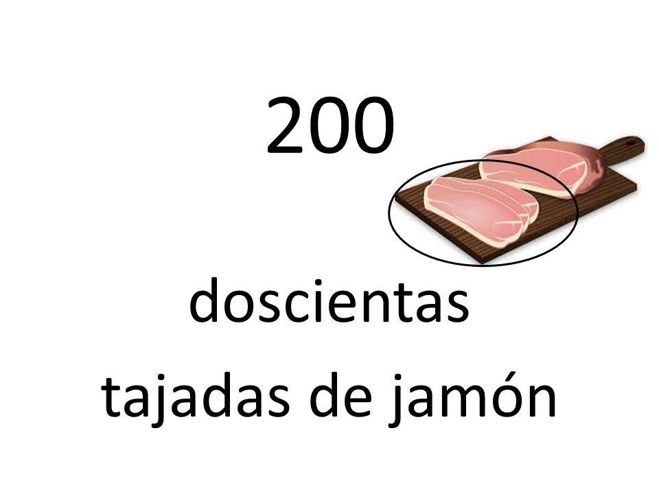 200 doscientas tajadas de jamón