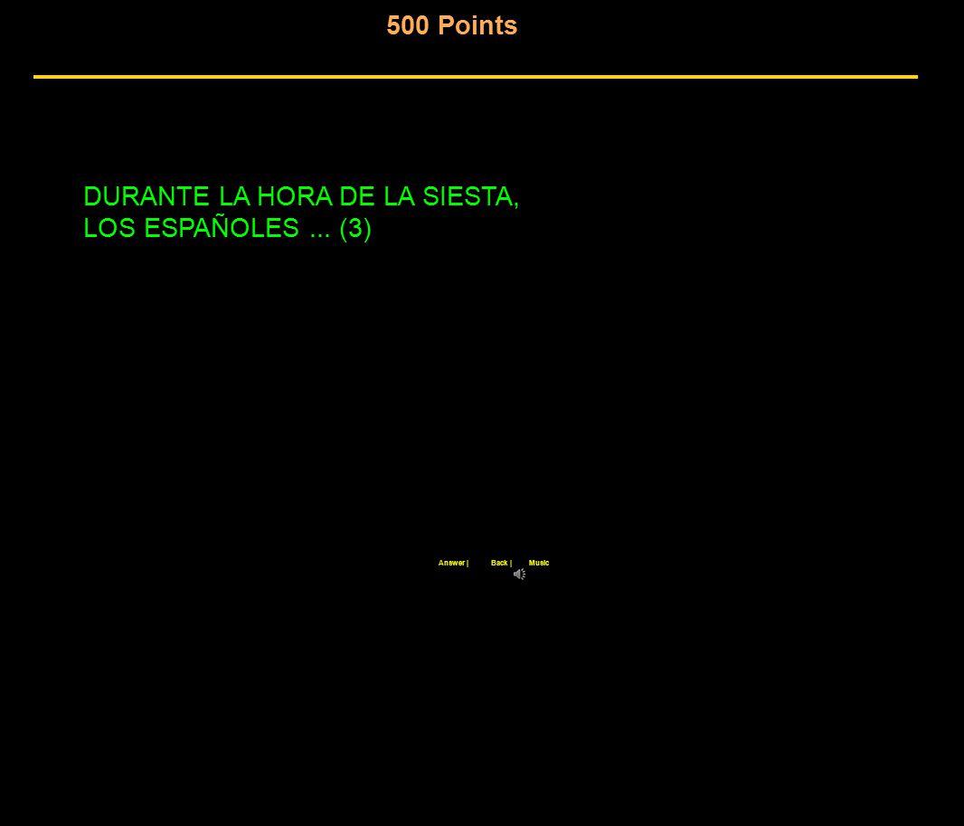 500 Points Back  Answer  Music DURANTE LA HORA DE LA SIESTA, LOS ESPAÑOLES... (3)
