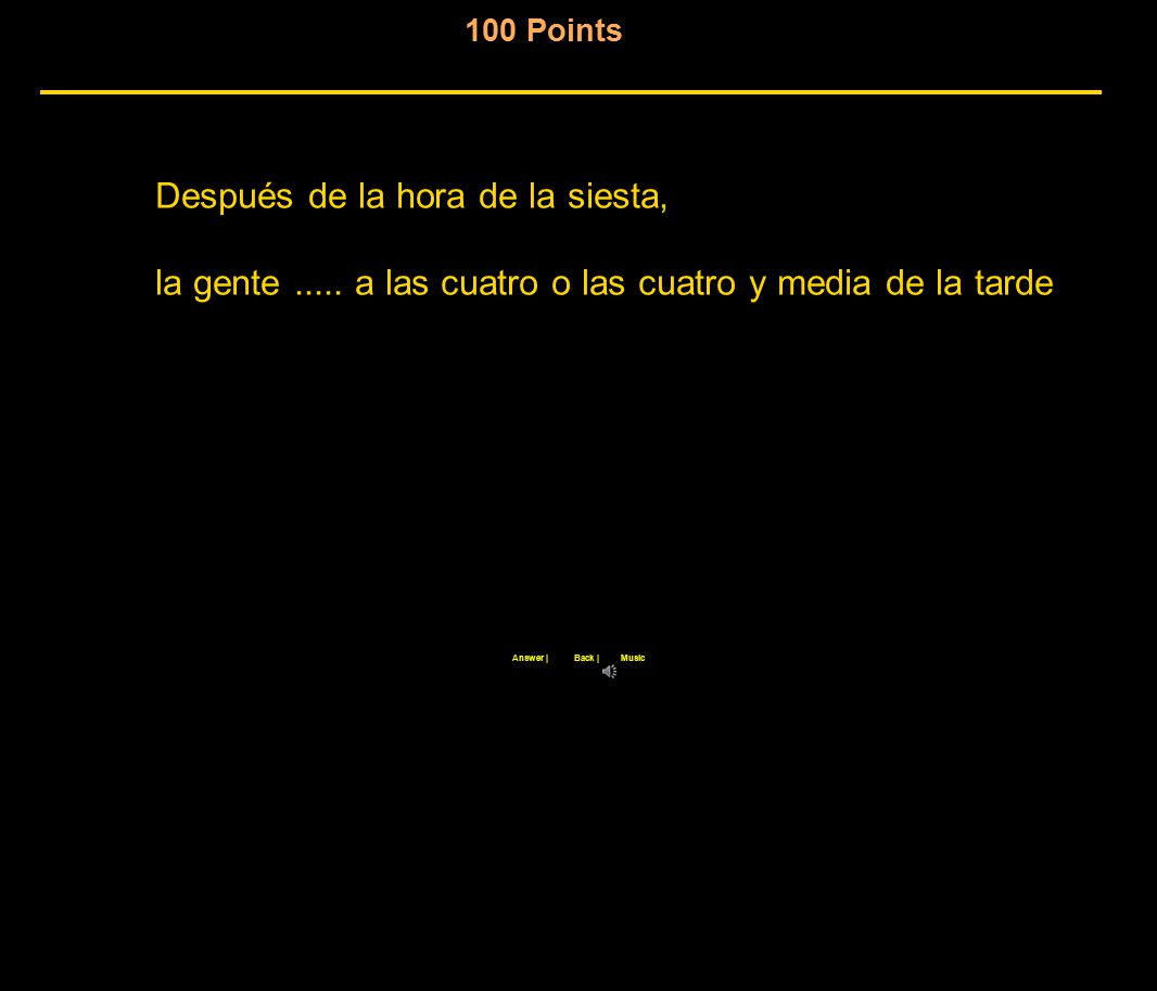 100 Points Después de la hora de la siesta, la gente.....