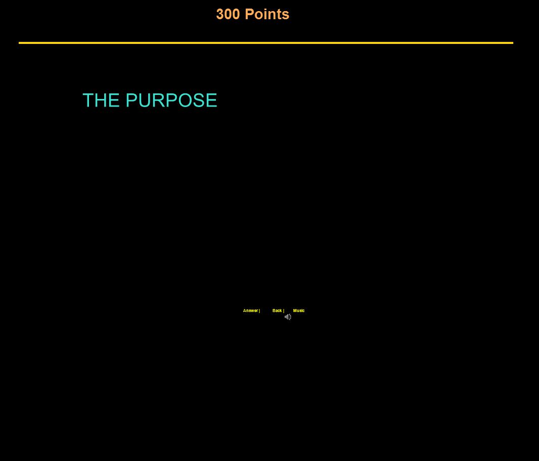 300 Points Back |Answer |Music THE PURPOSE