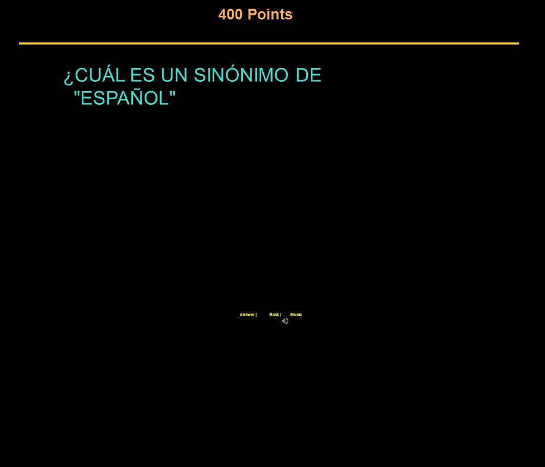 400 Points Back |Answer |Music ¿CUÁL ES UN SINÓNIMO DE ESPAÑOL