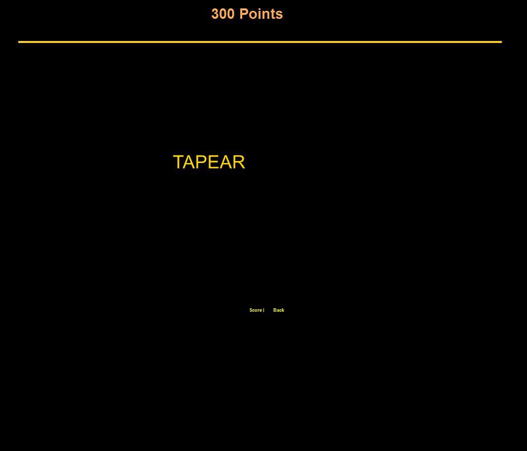 300 Points Score  Back TAPEAR