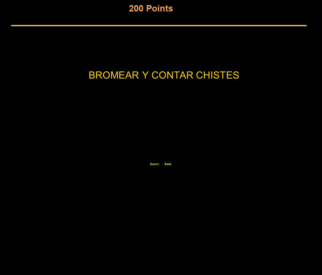 200 Points Score |Back BROMEAR Y CONTAR CHISTES
