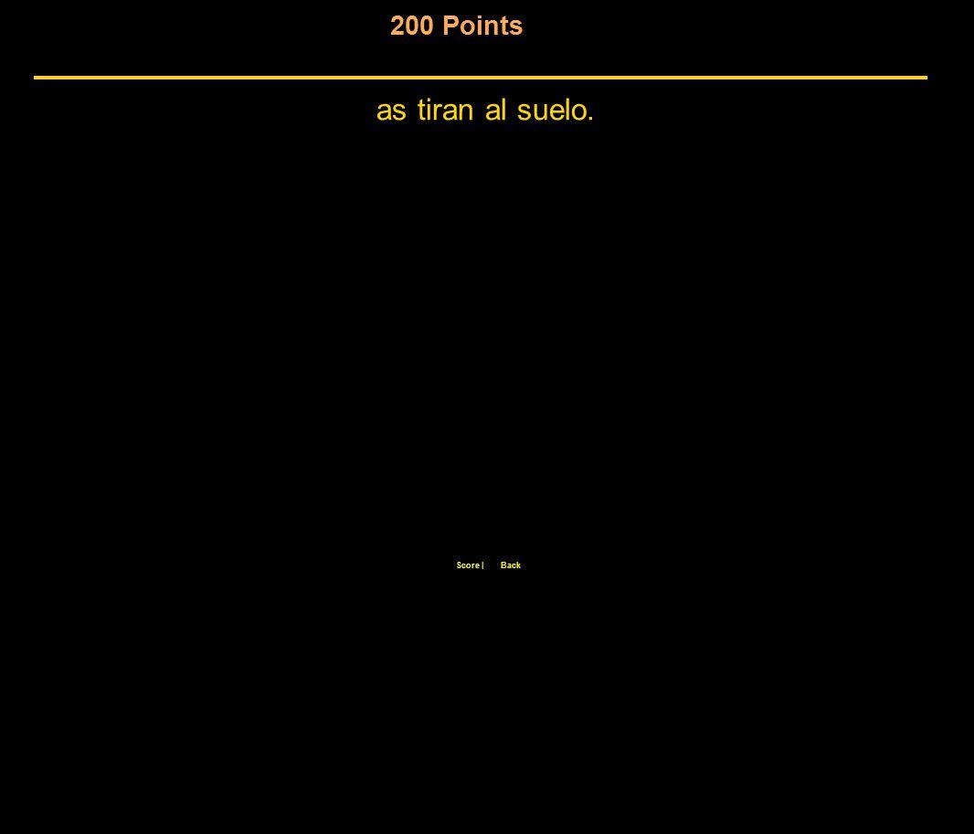200 Points Score  Back L as tiran al suelo.