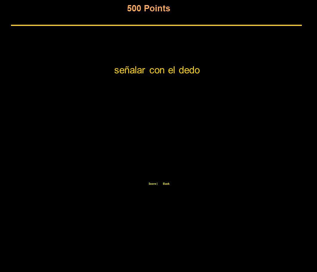 500 Points Score |Back señalar con el dedo