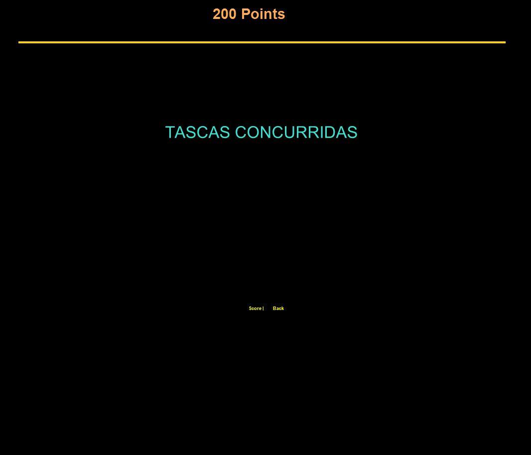 200 Points Score  Back TASCAS CONCURRIDAS