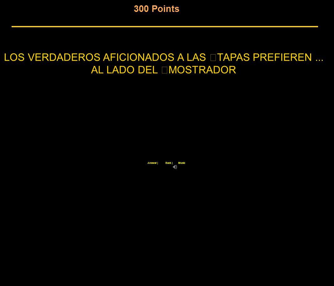 300 Points LOS VERDADEROS AFICIONADOS A LAS TAPAS PREFIEREN...