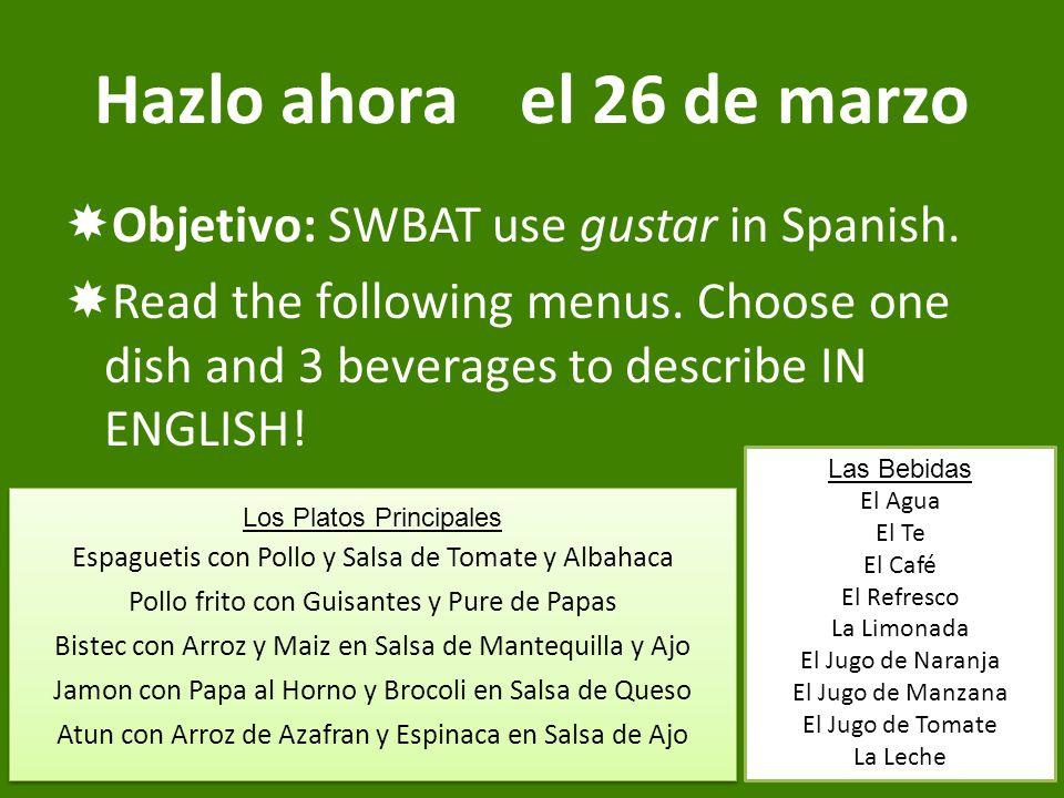 Hazlo ahorael 26 de marzo  Objetivo: SWBAT use gustar in Spanish.