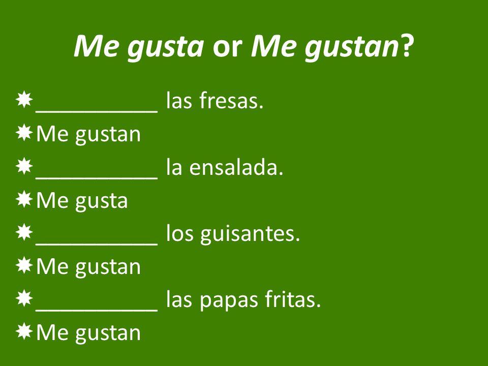 Me gusta or Me gustan.  __________ las fresas.  Me gustan  __________ la ensalada.