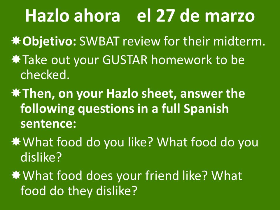 Hazlo ahorael 27 de marzo  Objetivo: SWBAT review for their midterm.