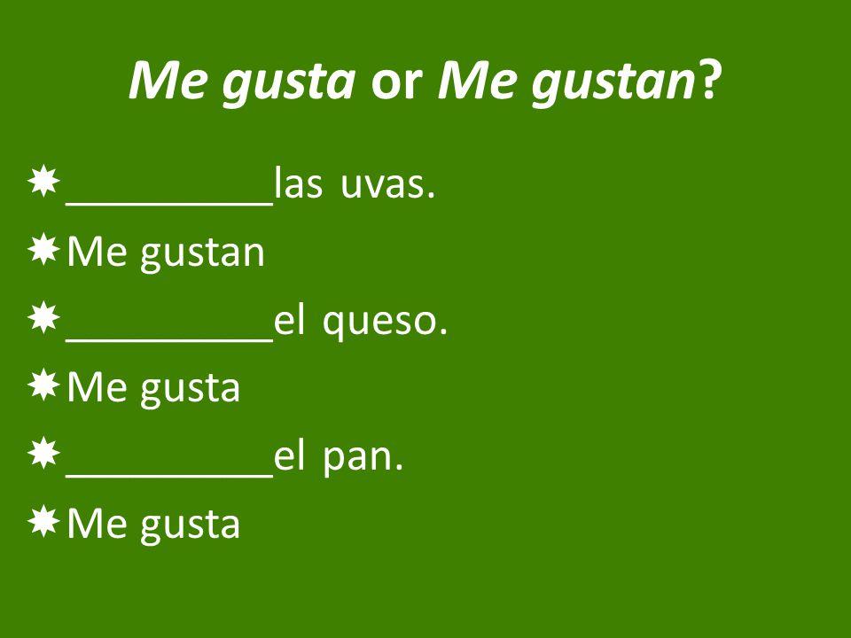 Me gusta or Me gustan.  _________las uvas.  Me gustan  _________el queso.