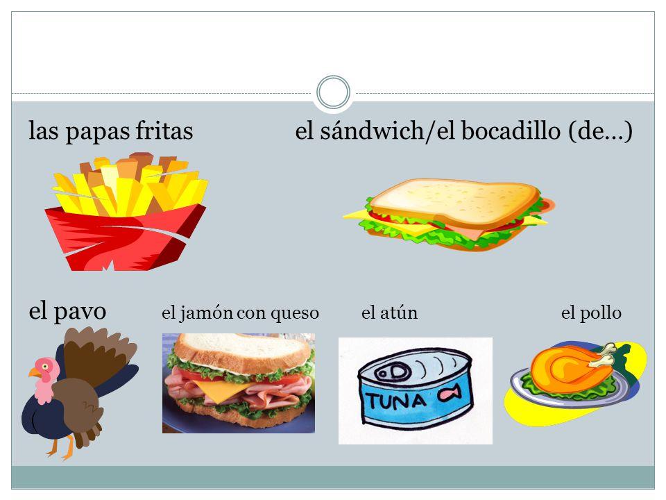 las papas fritasel sándwich/el bocadillo (de…) el pavo el jamón con quesoel atúnel pollo