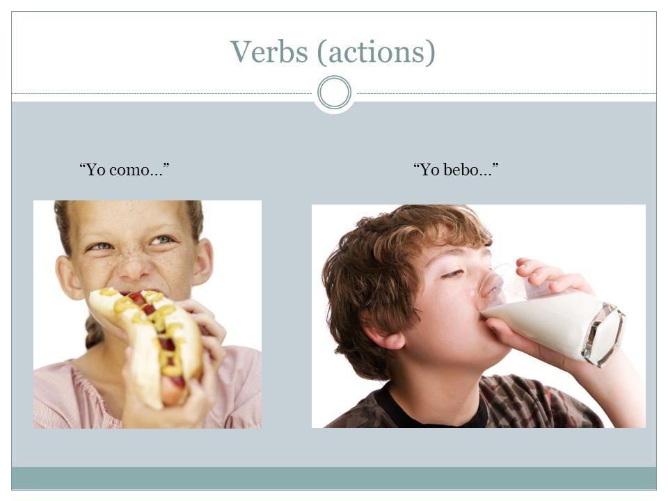 Verbs (actions) Yo como… Yo bebo…