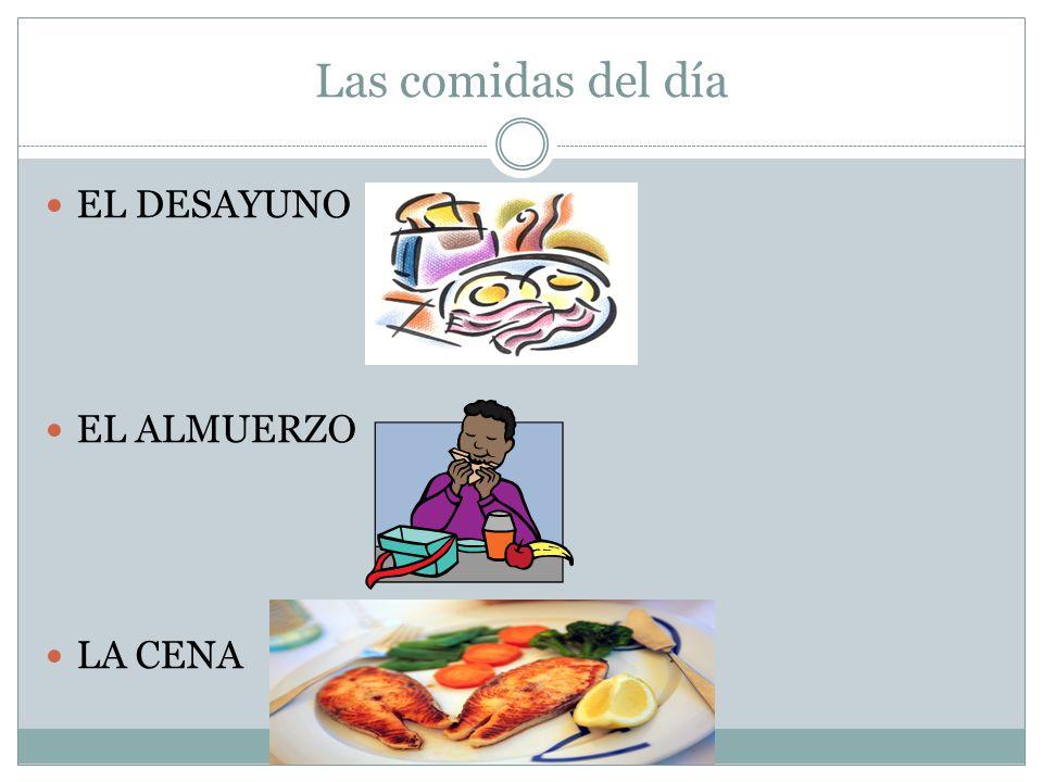 Las comidas del día EL DESAYUNO EL ALMUERZO LA CENA