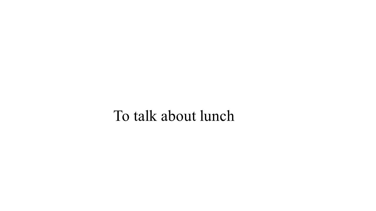 To talk about lunch