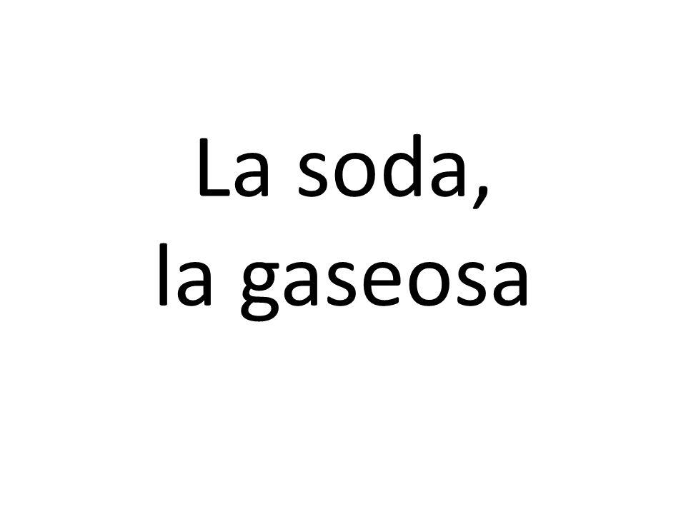 La soda, la gaseosa